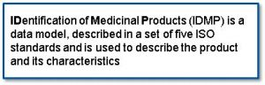 IDentification of Medicinal Products (IDMP) is a data model, described in a set of five ISO standards and is used to describe the product and its characteristics
